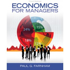 Test Bank for Economics for Managers, 3E Paul G. Farnham