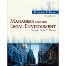 Test Bank for Managers and the Legal Environment Strategies for the 21st Century, 8th Edition Constance E. Bagley