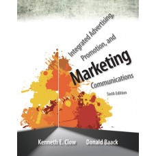 Test Bank for Integrated Advertising, Promotion, and Marketing Communications, 6E Kenneth E. Clow