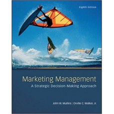 Test Bank for Marketing Management A Strategic Decision-Making Approach, 8th Edition John W. Mullins