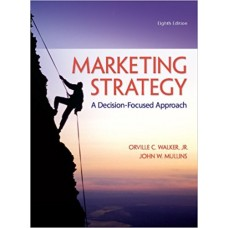 Test Bank for Marketing Strategy A Decision-Focused Approach, 8th Edition Orville C. Walker, Jr