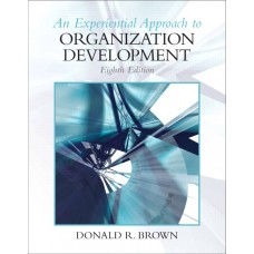 Test Bank for Experiential Approach to Organization Development, 8th Edition by Donald R Brown