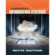 Test Bank for Fundamentals of Information Systems, 8th Edition Ralph M. Stair